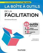 Couverture du livre « La boîte à outils ; de la facilitation » de Emmanuel Brunet aux éditions Dunod
