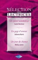 Couverture du livre « Un passé scandaleux ; en gage d'amour ; un jour de chance » de Carole Mortimer et Julianna Morris et Melissa James aux éditions Harlequin