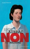 Couverture du livre « Lucie Aubrac ; non au nazisme » de Maria Poblete aux éditions Actes Sud Junior