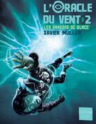 Couverture du livre « L'oracle du vent t.2 ; le piège de glace » de Xavier Muller aux éditions Gulf Stream