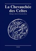 Couverture du livre « La chevauchée des Celtes ; mélanges offerts à Venceslas Kruta » de Venceslas Kruta aux éditions Yoran Embanner