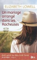 Couverture du livre « Un mariage arrangé dans les Rocheuses t.2 ; à lui seul » de Elisabeth Lowell aux éditions Diva
