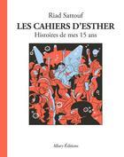 Couverture du livre « Les cahiers d'Esther T.6 ; histoires de mes 15 ans » de Riad Sattouf aux éditions Allary