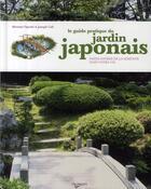 Couverture du livre « Le guide pratique du jardin japonais ; faîtes entrer la sérénité dans votre vie » de Motomi Oguchi et Joseph Cali aux éditions De Vecchi
