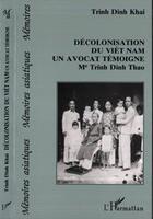 Couverture du livre « Décolonisation du Viêt Nam, un avocat témoigne : Me. Trinh Din Thao » de Trinh Dinh Khai aux éditions L'harmattan