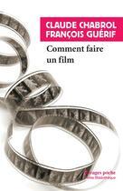 Couverture du livre « Comment faire un film » de Francois Guerif et Claude Chabrol aux éditions Rivages