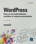 Couverture du livre « WordPress ; gérer un site multi-utilisateur : workflow et contenus personnalisés » de Christophe Aubry aux éditions Eni
