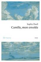 Couverture du livre « Camille, mon envolée » de Sophie Daull aux éditions Philippe Rey