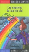 Couverture du livre « Les Magiciens De L'Arc-En-Ciel » de Camille Bouchard aux éditions Heritage - Dominique Et Compagnie