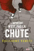 Couverture du livre « L'important n'est pas la chute » de Guillaume Ramezi aux éditions French Pulp