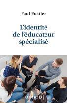 Couverture du livre « L'identité de l'éducateur spécialisé » de Paul Fustier aux éditions Dunod