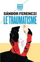 Couverture du livre « Le traumatisme - pbp n 580 » de Ferenczi Sandor/Hero aux éditions Payot