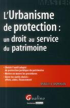 Couverture du livre « L'urbanisme de protection ; un droit au service du patrimoine » de Mireille Monnier aux éditions Gualino