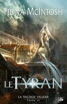 Couverture du livre « Valisar T.2 ; le tyran » de Fiona Mcintosh aux éditions Bragelonne