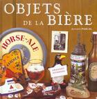 Couverture du livre « Objets De La Biere » de A Pascal aux éditions Du May