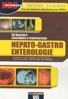 Couverture du livre « Hépato-gastro-entérologie ; 50 dossiers classiques et transversaux » de Collectif aux éditions Vernazobres Grego
