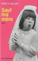 Couverture du livre « Sauf ma mère » de Serge Le Vaillant aux éditions Jacob-duvernet