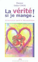 Couverture du livre « La Verite Si Je Mange ! Alimentation Sante Et Micronutrition » de Didier Chos aux éditions Jm Laffont - Lpm