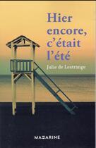 Couverture du livre « Hier encore, c'était l'été » de Julie De Lestrange aux éditions Mazarine