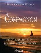 Couverture du livre « Le compagnon ; guide pratique de la trilogie conversations avec Dieu » de Neale Donald Walsch aux éditions Ariane