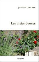 Couverture du livre « Les orties douces » de Jean-Noel Leblanc aux éditions Rhubarbe