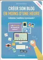 Couverture du livre « Créer son blog en moins d'une heure ; l'alimenter, l'améliorer, le promouvoir ! » de Bernard Eben aux éditions Eyrolles