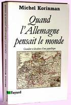 Couverture du livre « Quand l'allemagne pensait le monde » de Michel Korinman aux éditions Fayard