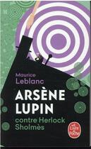 Couverture du livre « Arsene lupin contre herlock sholmes » de Maurice Leblanc aux éditions Lgf