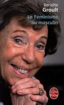Couverture du livre « Le féminisme au masculin » de Benoite Groult aux éditions Lgf