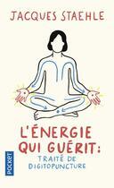 Couverture du livre « L'énergie qui guérit : traité de digitopuncture » de Jacques Staehle aux éditions Pocket
