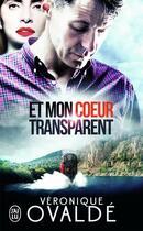 Couverture du livre « Et mon coeur transparent » de Veronique Ovalde aux éditions J'ai Lu