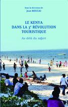Couverture du livre « Le Kenya dans la 3ème révolution touristique ; au-dela du safari » de Jean Rieucau aux éditions L'harmattan