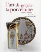 Couverture du livre « L'art de peindre la porcelaine ; création et techniques » de Julien Clapot et Katrien Puech aux éditions Inedite