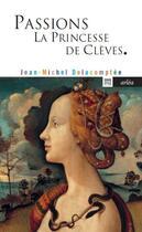 Couverture du livre « Passions ; la princesse de Clèves » de Jean-Michel Delacomptee aux éditions Arlea