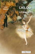 Couverture du livre « Lailou ou le ballet » de Jean Guyot aux éditions La Bruyere