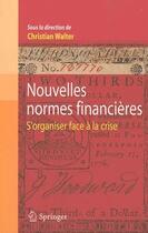 Couverture du livre « Nouvelles normes financières ; s'organiser face à la crise » de Christian Walter aux éditions Springer