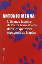 Couverture du livre « L'étrange histoire de l'ours brun abattu dans les quartiers espagnols de Naples » de Antonio Menna aux éditions Liana Levi