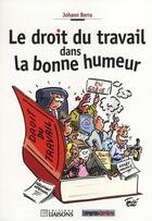 Couverture du livre « Le Droit Du Travail Dans La Bonne Humeur » de Berra J aux éditions Liaisons