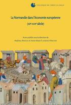 Couverture du livre « La Normandie dans l'économie européenne (XII-XVII siècle) » de Mathieu Arnoux et Anne-Marie Flambard Hericher aux éditions Crahm