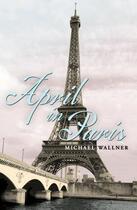 Couverture du livre « April in paris » de Michael Wallner aux éditions Editions Racine
