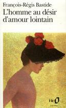 Couverture du livre « L'homme au désir d'amour lointain » de Francois-Regis Bastide aux éditions Gallimard