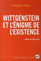 Couverture du livre « Wittgenstein et l'énigme de l'existence » de Emmanuel Halais aux éditions Puf