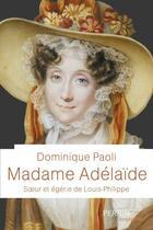 Couverture du livre « Madame Adélaïde » de Dominique Paoli aux éditions Perrin