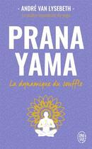 Couverture du livre « Prana yama ; la dynamique du souffle » de Andre Van Lysebeth aux éditions J'ai Lu
