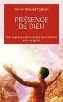 Couverture du livre « Presence de dieu ; une sagesse extraordinaire nous entoure et nous guide » de Neale Donald Walsch aux éditions J'ai Lu