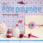 Couverture du livre « Pâte polymère ; techniques & projets » de Odile Bailloeul aux éditions Le Temps Apprivoise