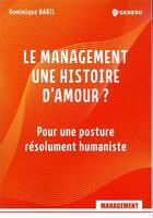 Couverture du livre « Le management, une histoire d'amour ? pour une posture résolument humaniste » de Baril Dominique aux éditions Gereso