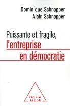 Couverture du livre « Puissante et fragile, l'entreprise en démocratie » de Dominique Schnapper et Alain Schnapper aux éditions Odile Jacob