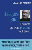 Couverture du livre « Jacques Ellul ; l'homme qui avait presque tout prévu » de Jean-Luc Porquet aux éditions Cherche Midi