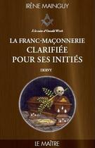 Couverture du livre « Franc-maçonnerie clarifiée pour ses initiés t.3 ; le maitre » de Irene Mainguy aux éditions Dervy